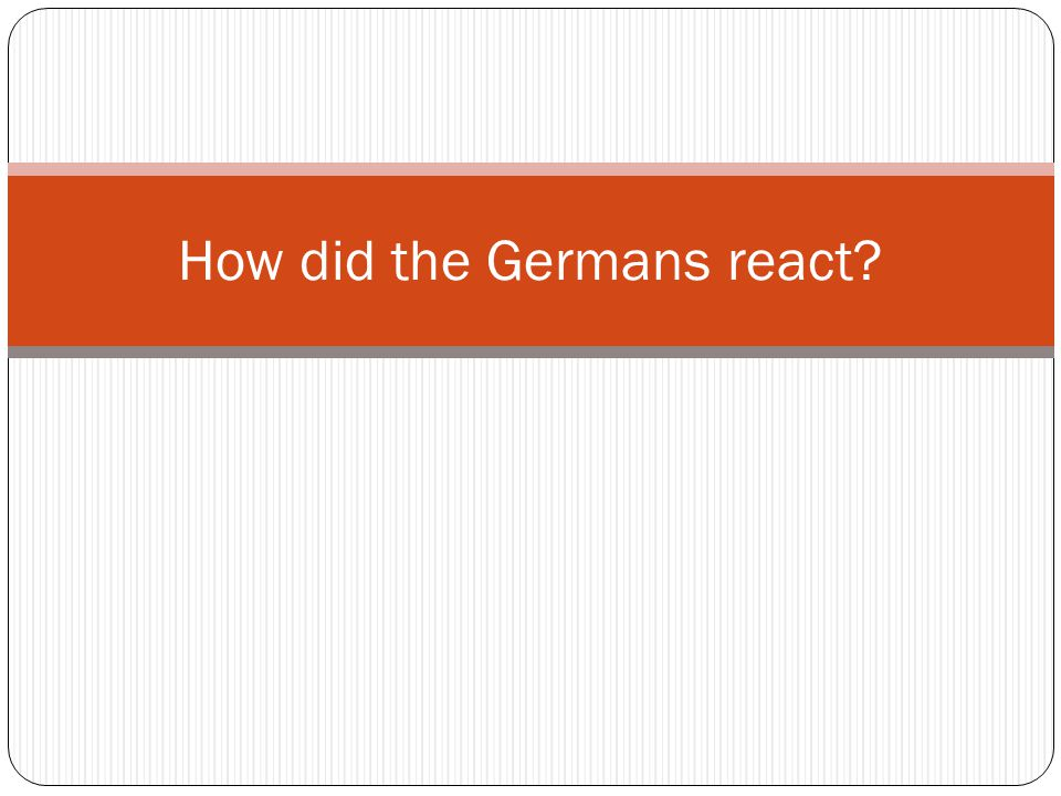 How did the Germans react