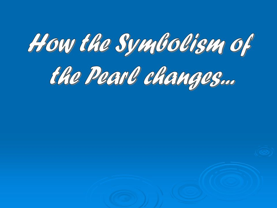 How the Symbolism of the Pearl changes...