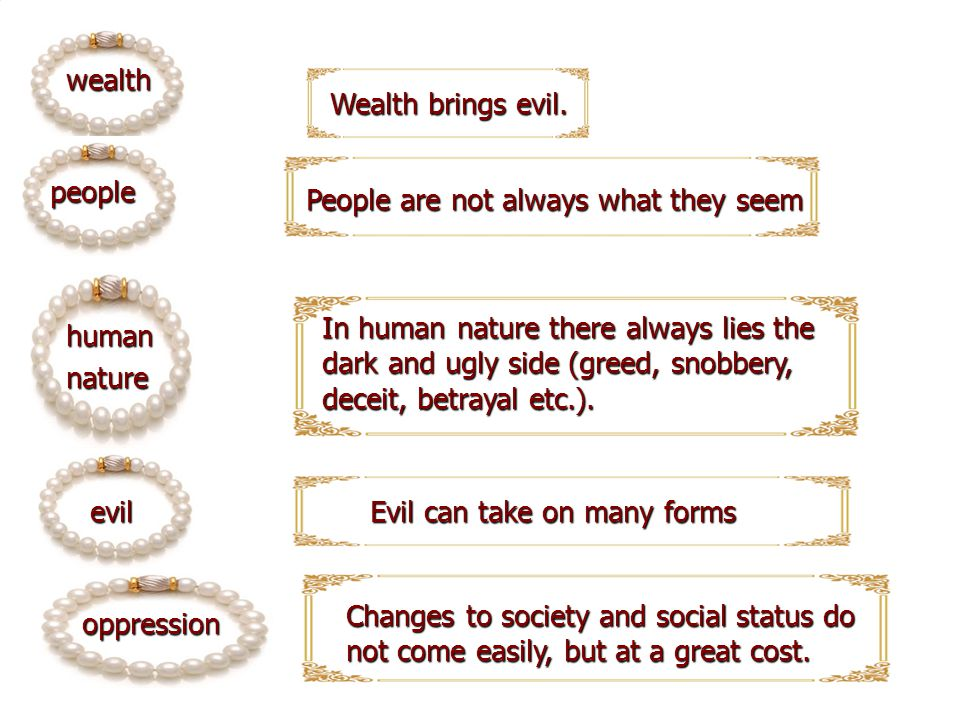 wealth Wealth brings evil. people. People are not always what they seem. In human nature there always lies the.