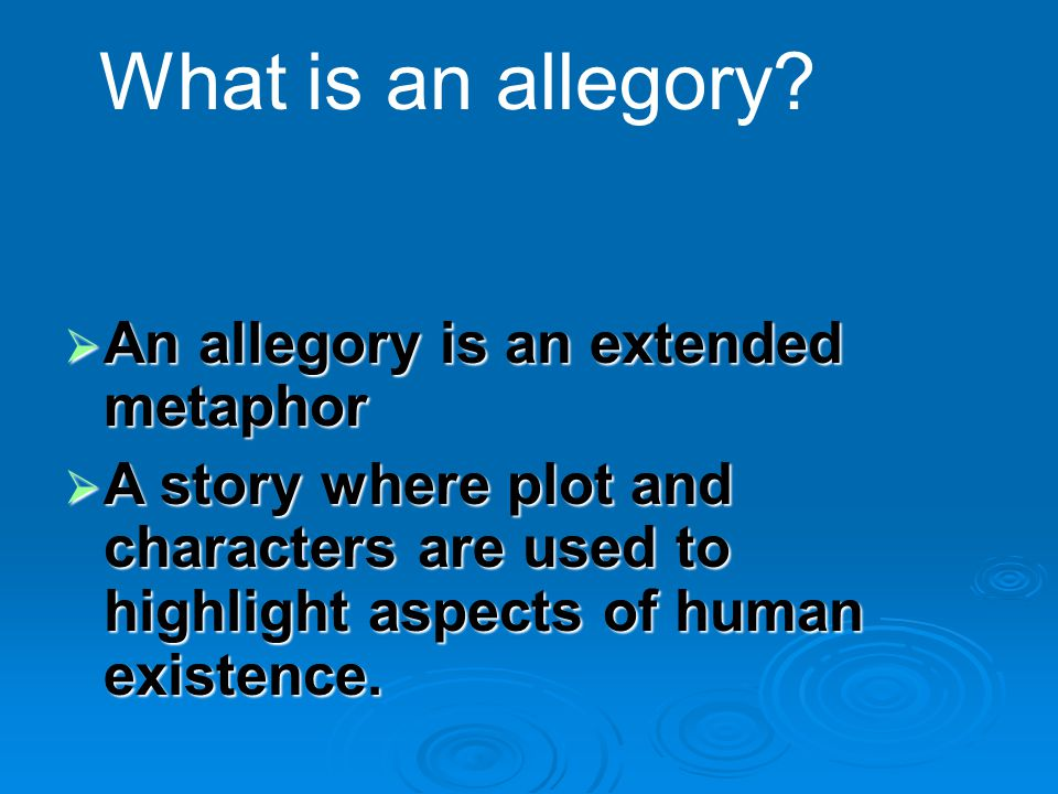 What is an allegory An allegory is an extended metaphor