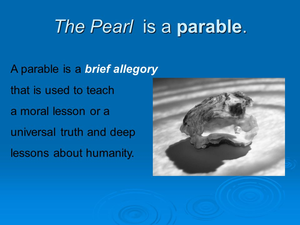 The Pearl is a parable. A parable is a brief allegory