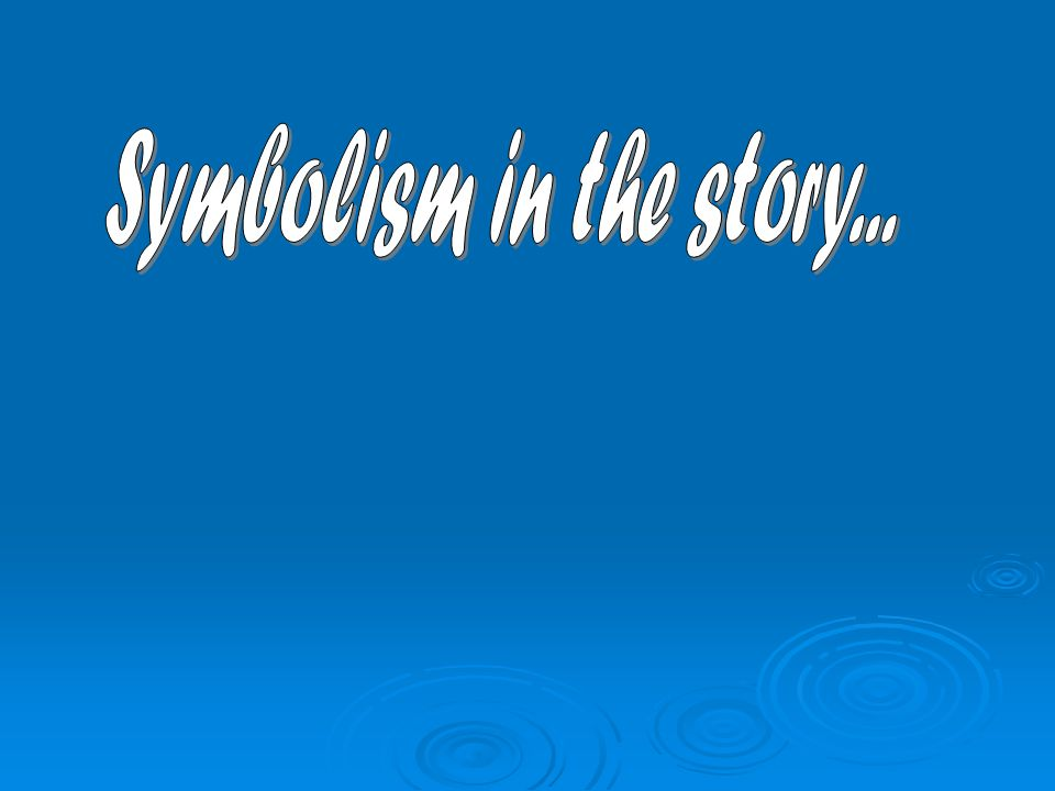 Symbolism in the story...