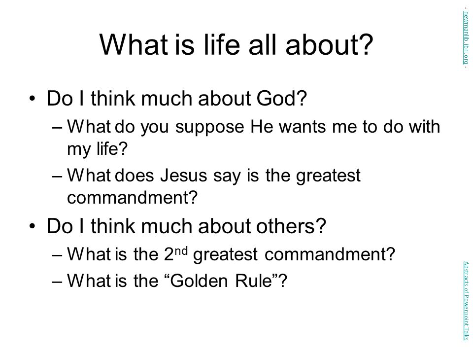 What is life all about Do I think much about God
