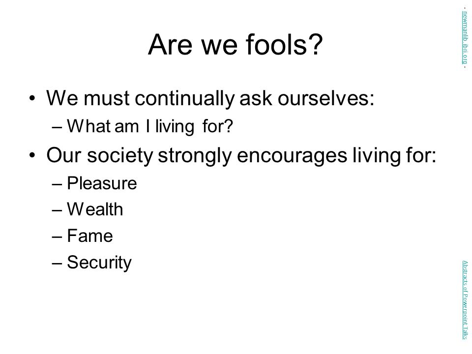 Are we fools We must continually ask ourselves: