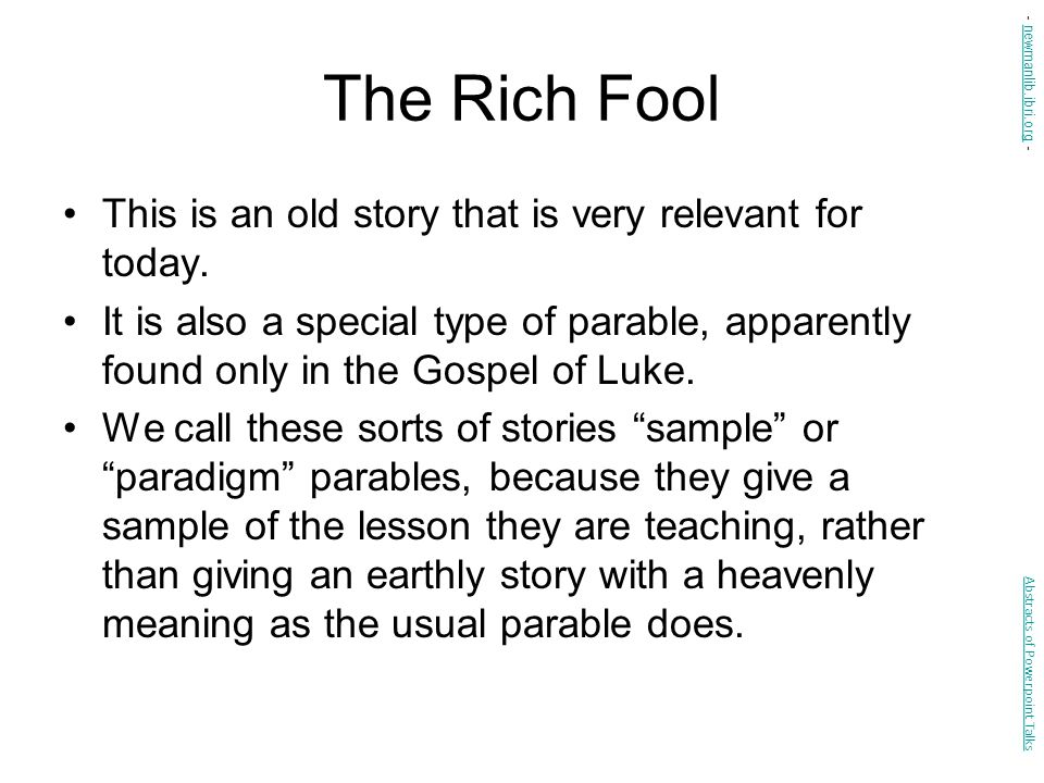 The Rich Fool This is an old story that is very relevant for today.