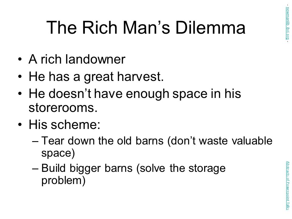 The Rich Man's Dilemma A rich landowner He has a great harvest.