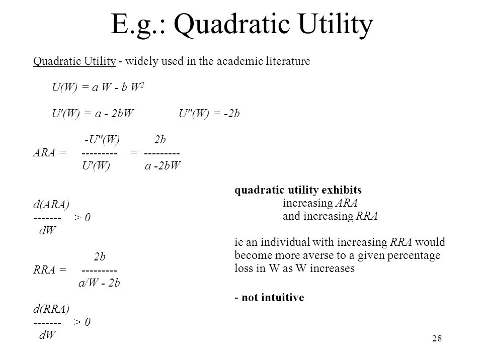 E.g.: Quadratic Utility Quadratic Utility - widely used in the academic literature. U(W) = a W - b W2.