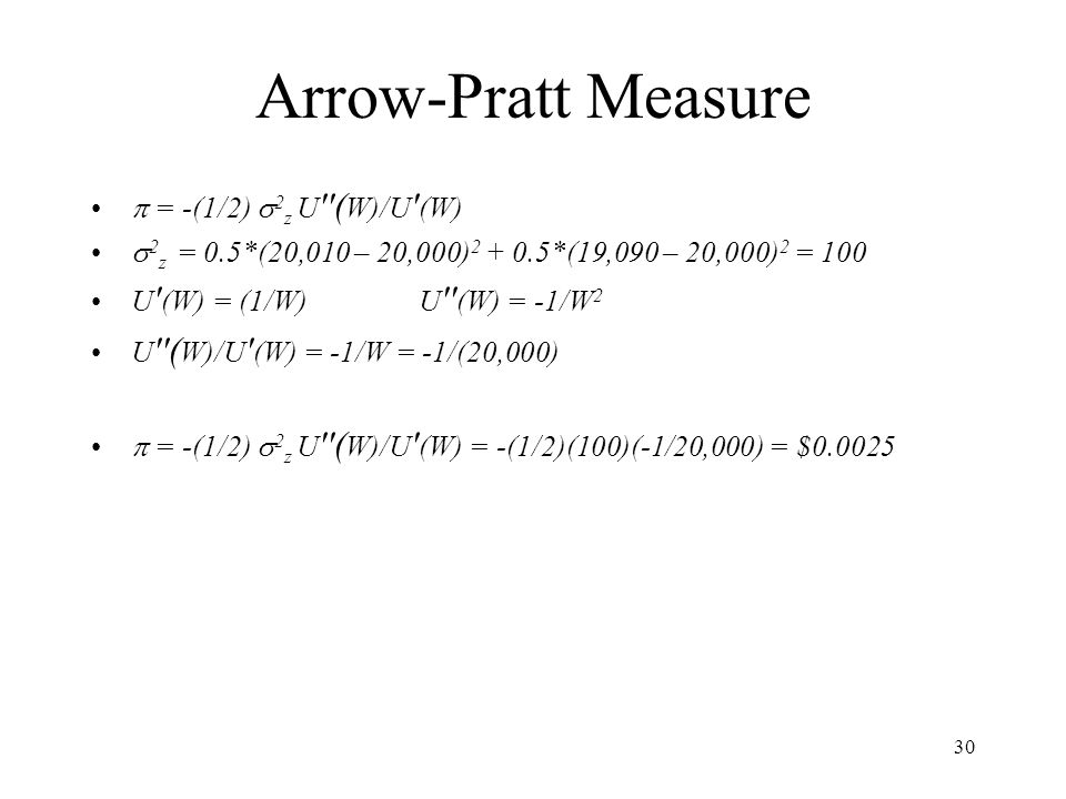 Arrow-Pratt Measure  = -(1/2) 2z U (W)/U (W)