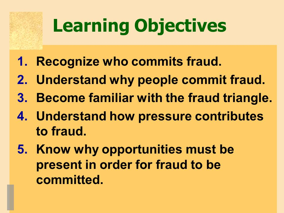 Learning Objectives Recognize who commits fraud.
