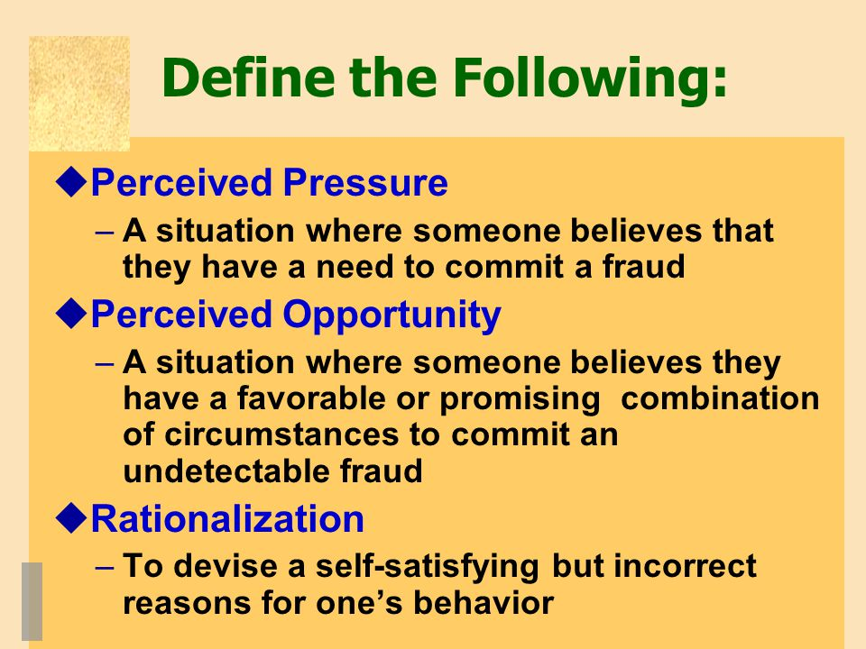 Define the Following: Perceived Pressure Perceived Opportunity
