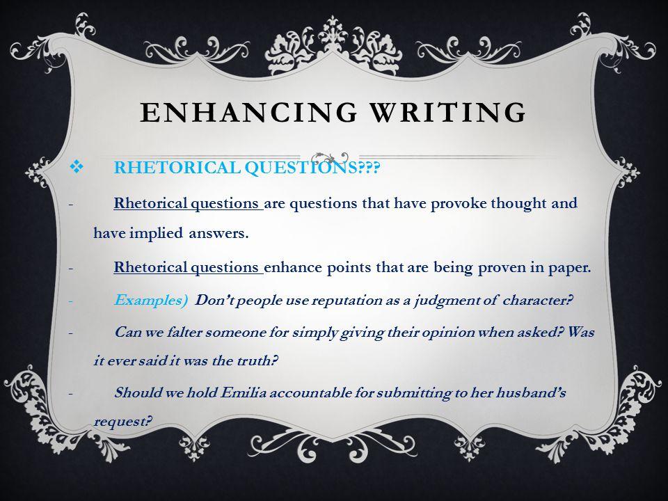 Enhancing Writing RHETORICAL QUESTIONS