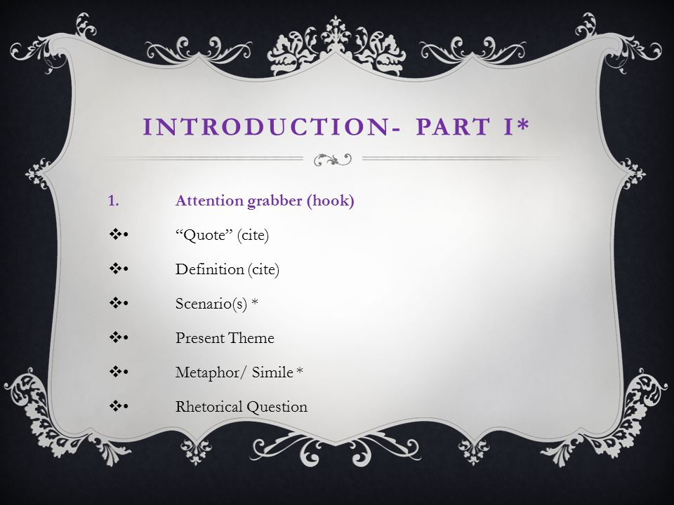 INTRODUCTION- Part I* 1. Attention grabber (hook) • Quote (cite)