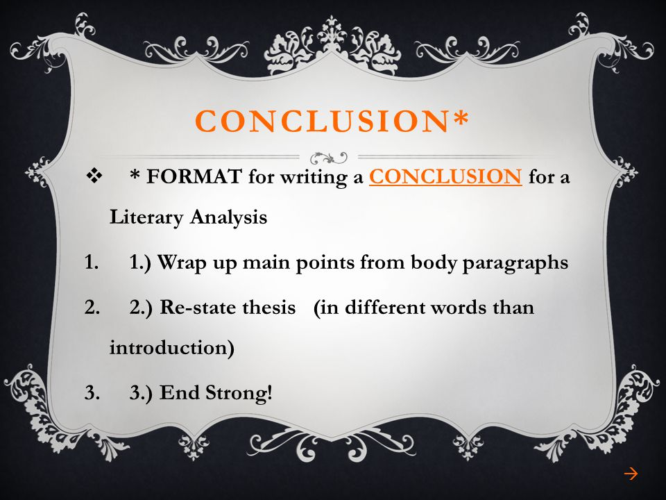 CONCLUSION* * FORMAT for writing a CONCLUSION for a Literary Analysis