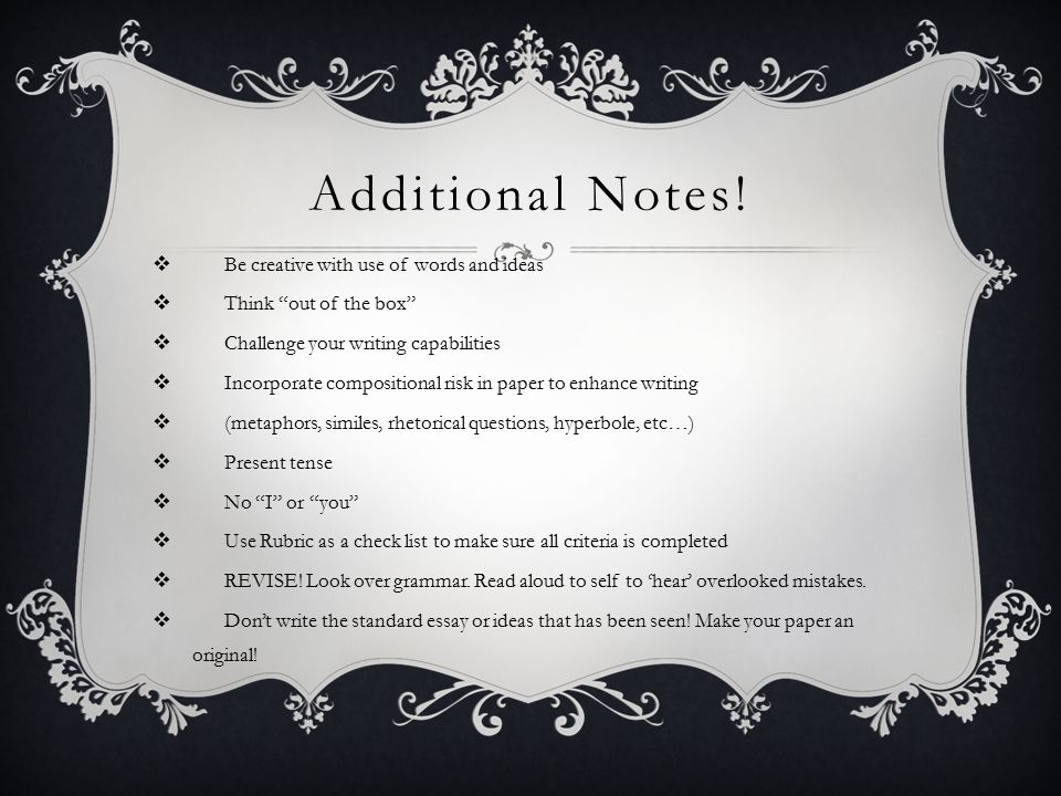 Additional Notes! Be creative with use of words and ideas