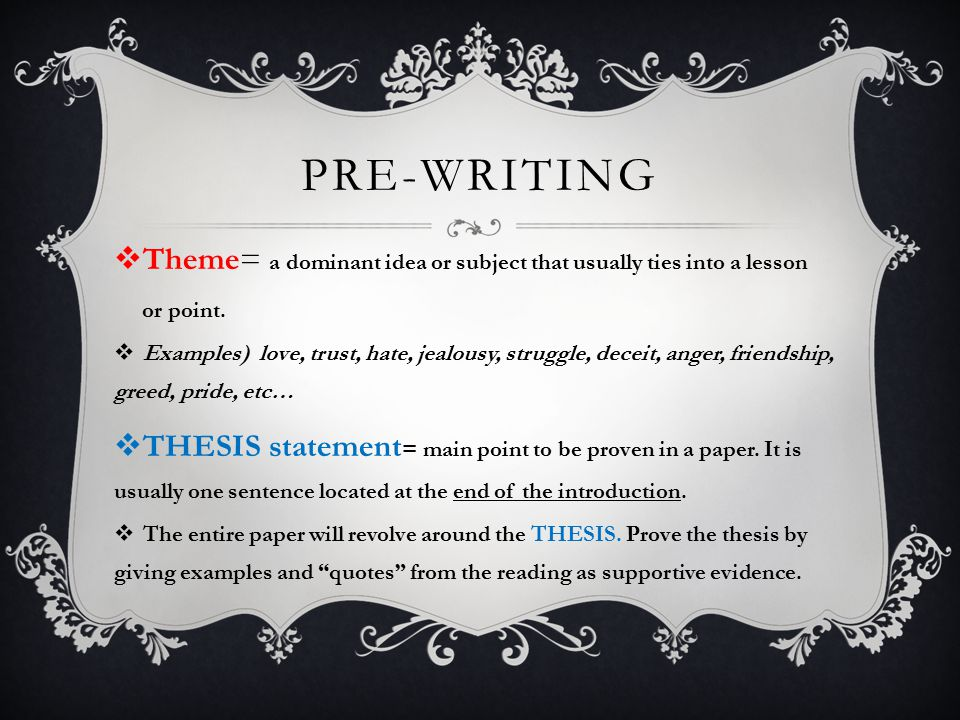 Pre-Writing Theme= a dominant idea or subject that usually ties into a lesson. or point.