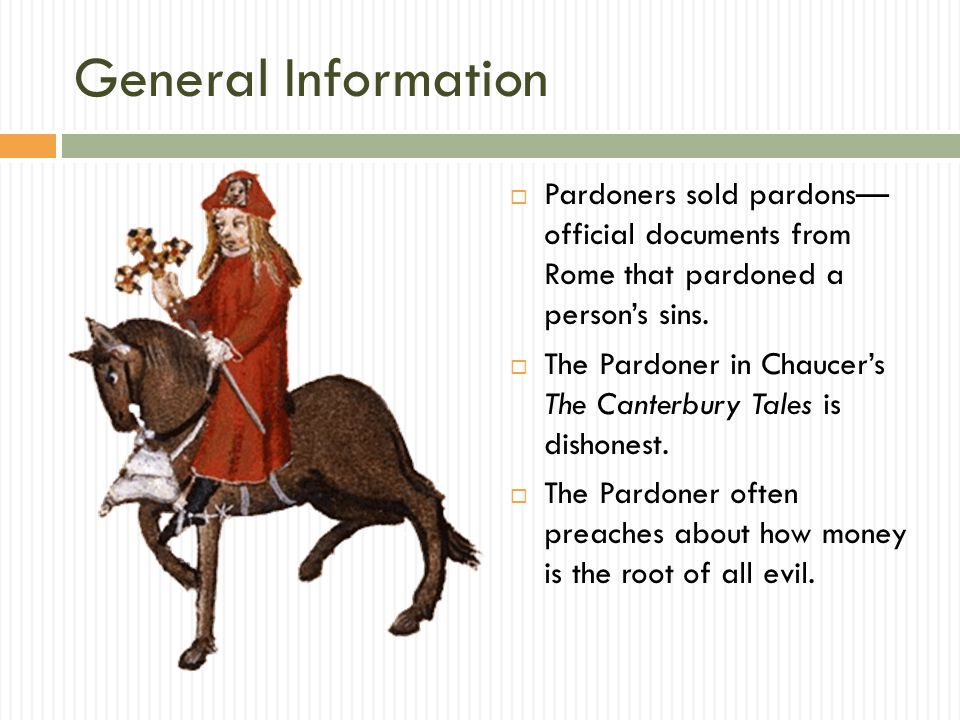 General Information Pardoners sold pardons— official documents from Rome that pardoned a person's sins.