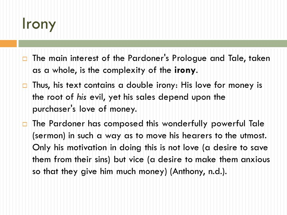 Irony The main interest of the Pardoner s Prologue and Tale, taken as a whole, is the complexity of the irony.