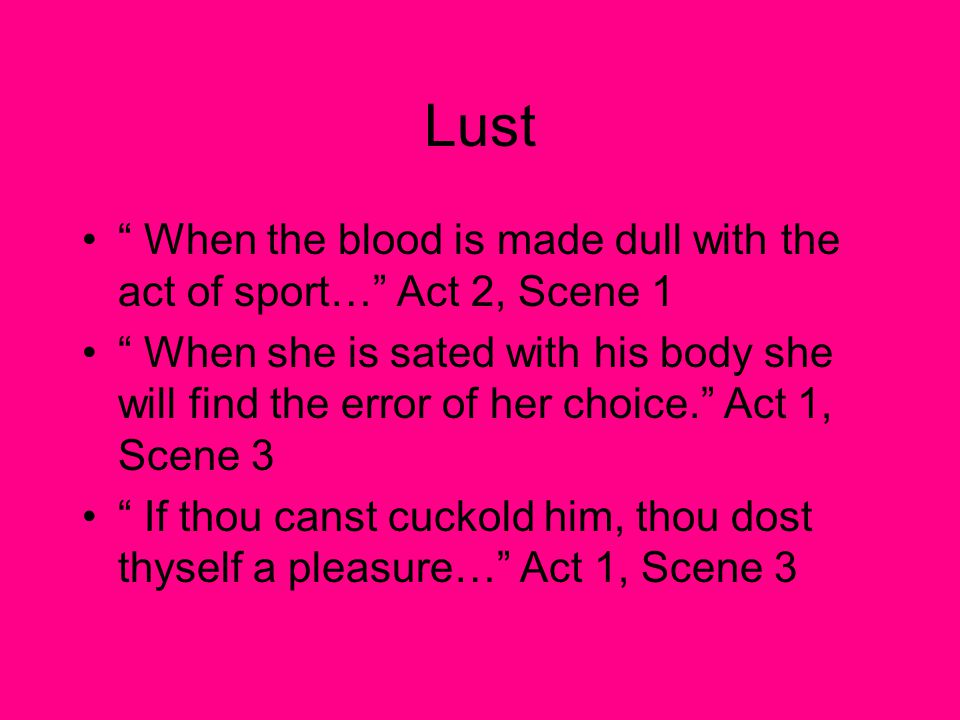 Lust When the blood is made dull with the act of sport… Act 2, Scene 1.