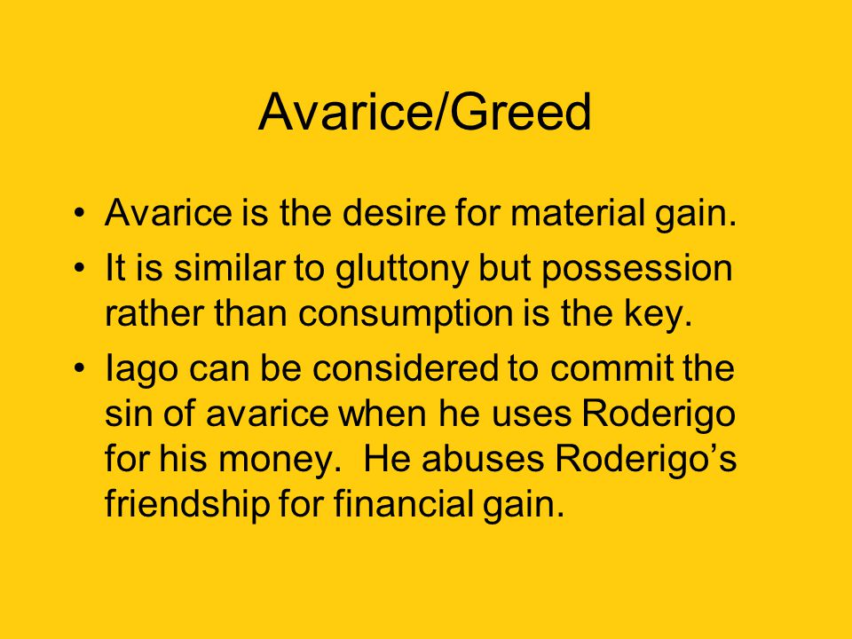 Avarice/Greed Avarice is the desire for material gain.