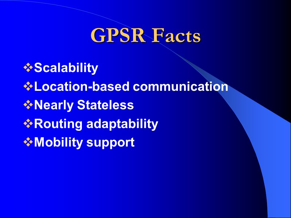 GPSR Facts Scalability Location-based communication Nearly Stateless