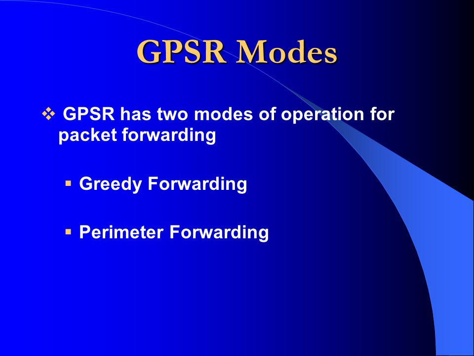 GPSR Modes GPSR has two modes of operation for packet forwarding