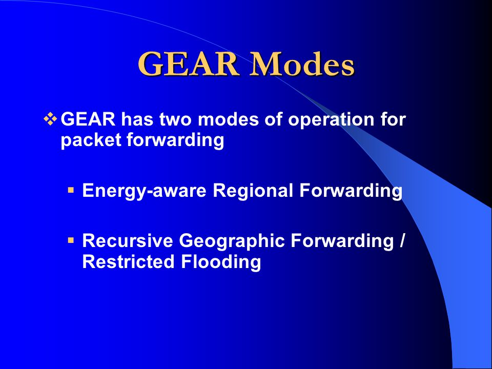 GEAR Modes GEAR has two modes of operation for packet forwarding