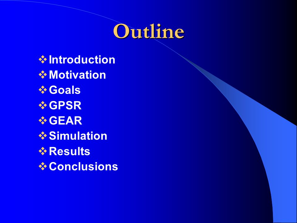 Outline Introduction Motivation Goals GPSR GEAR Simulation Results