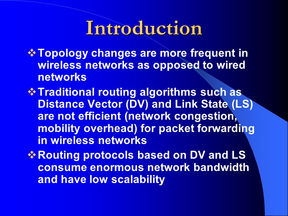 Introduction Topology changes are more frequent in wireless networks as opposed to wired networks.