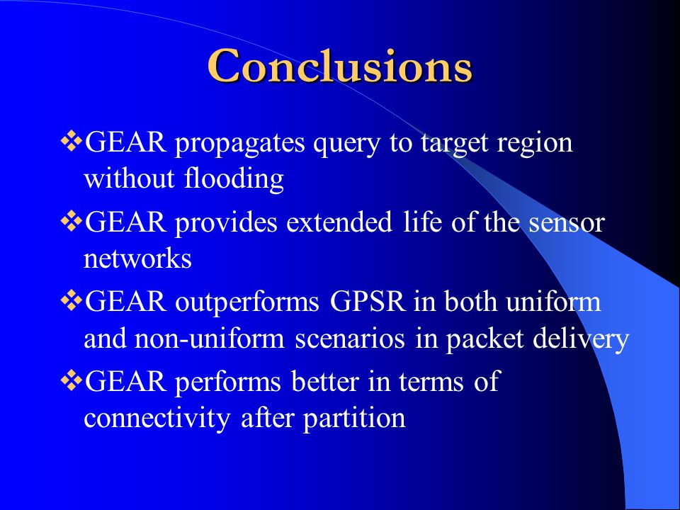 Conclusions GEAR propagates query to target region without flooding