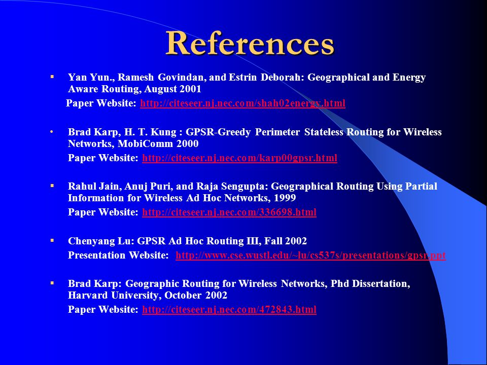 References Yan Yun., Ramesh Govindan, and Estrin Deborah: Geographical and Energy Aware Routing, August 2001.