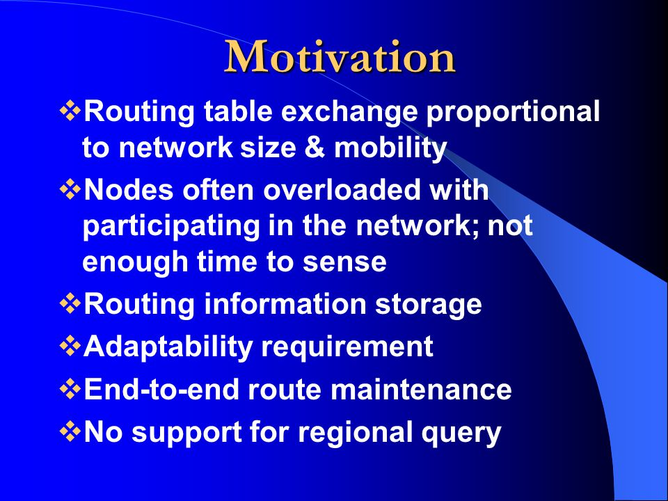 Motivation Routing table exchange proportional to network size & mobility.