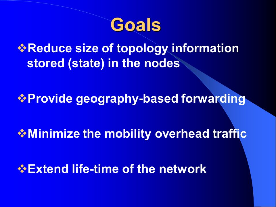 Goals Reduce size of topology information stored (state) in the nodes
