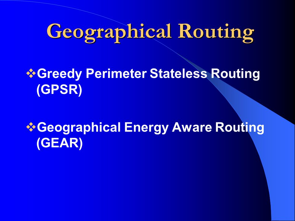Geographical Routing Greedy Perimeter Stateless Routing (GPSR)