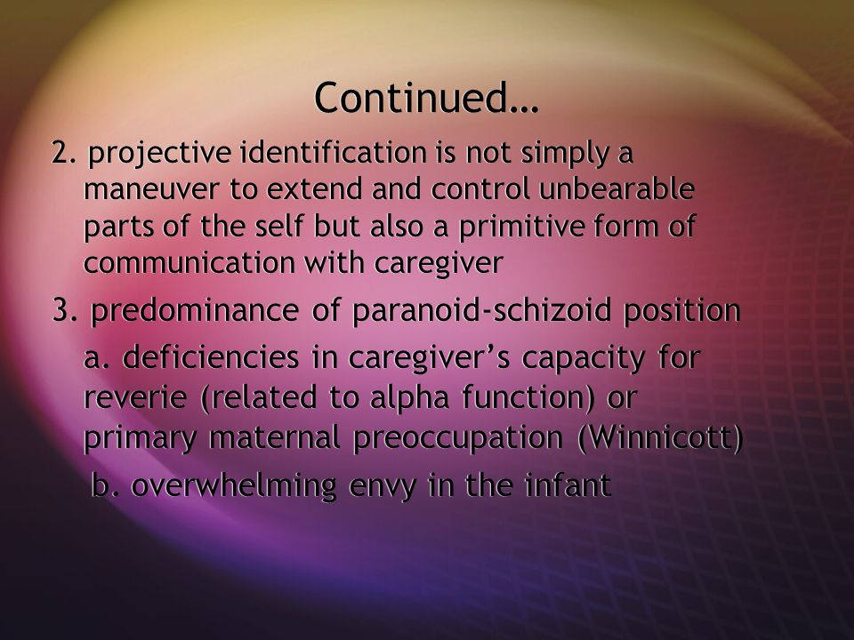 Continued… 3. predominance of paranoid-schizoid position