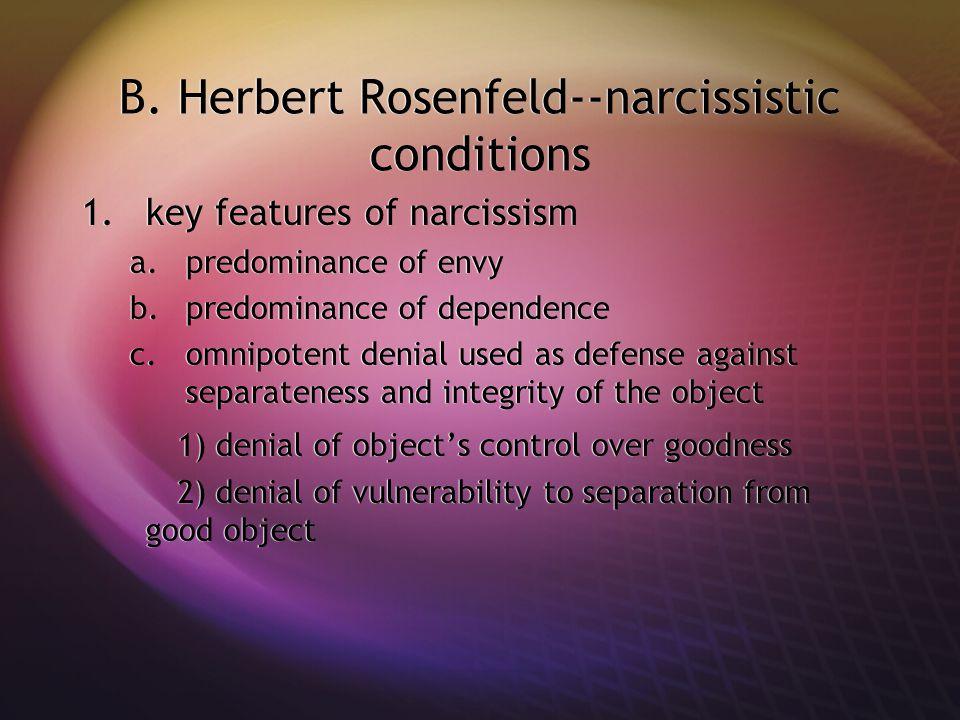 B. Herbert Rosenfeld--narcissistic conditions