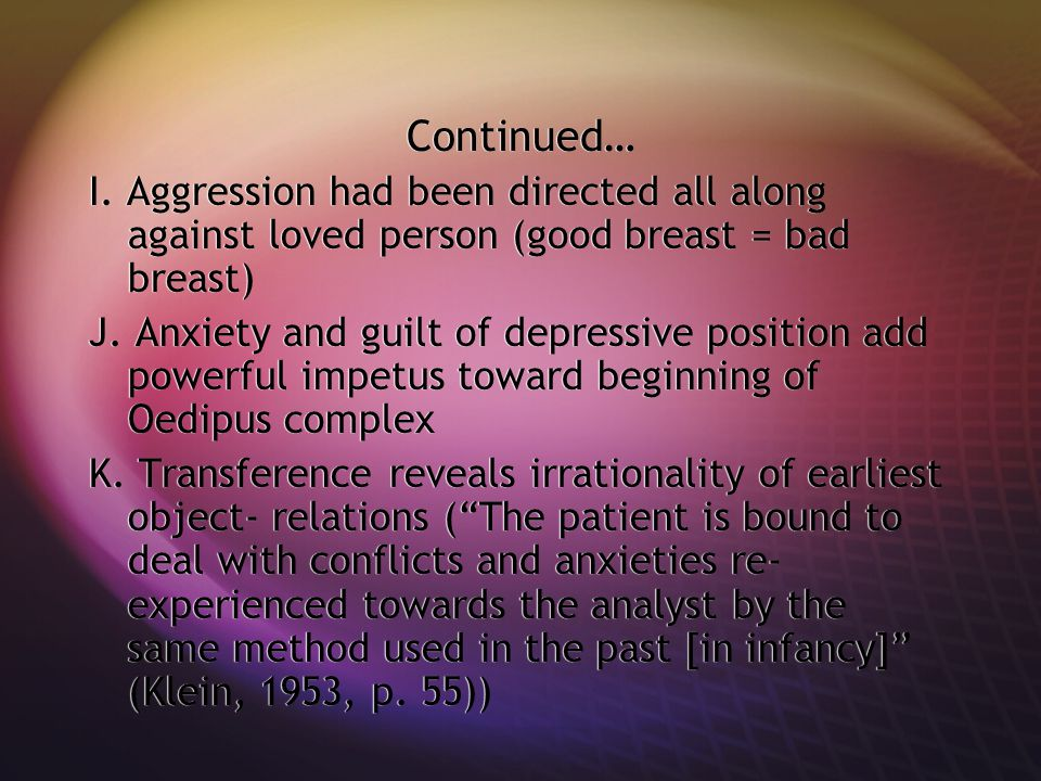 Continued… I. Aggression had been directed all along against loved person (good breast = bad breast)