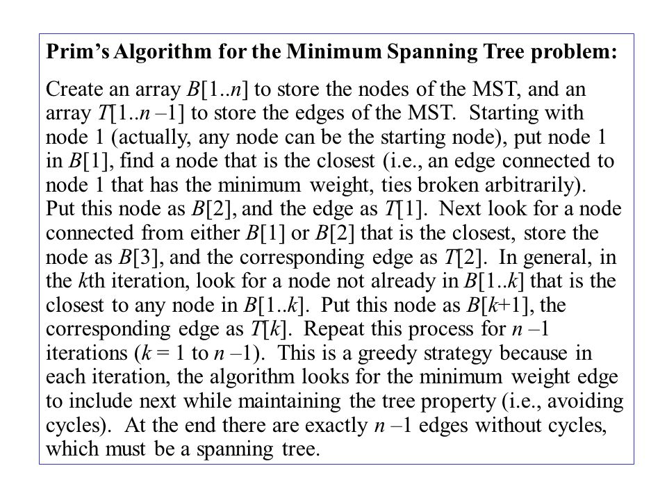 Prim's Algorithm for the Minimum Spanning Tree problem: