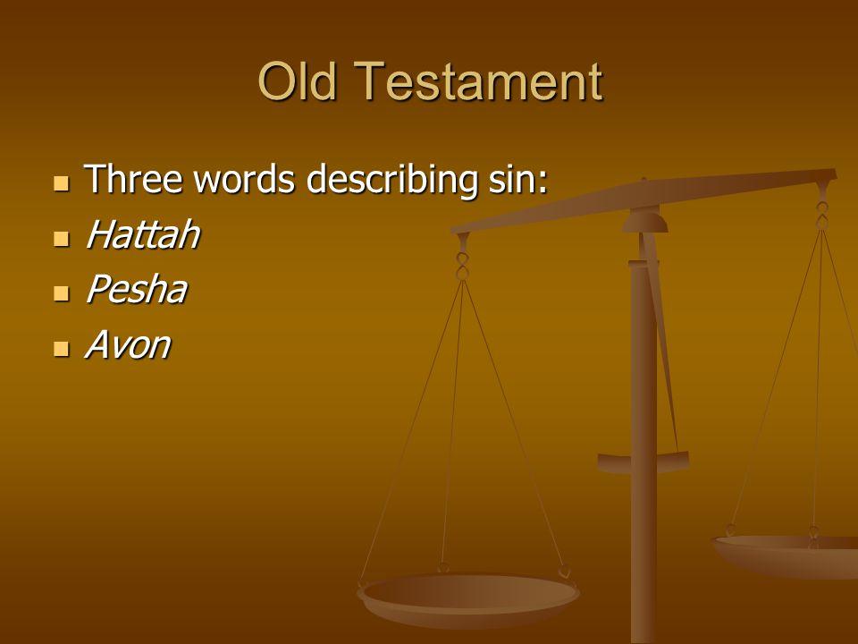 Old Testament Three words describing sin: Hattah Pesha Avon