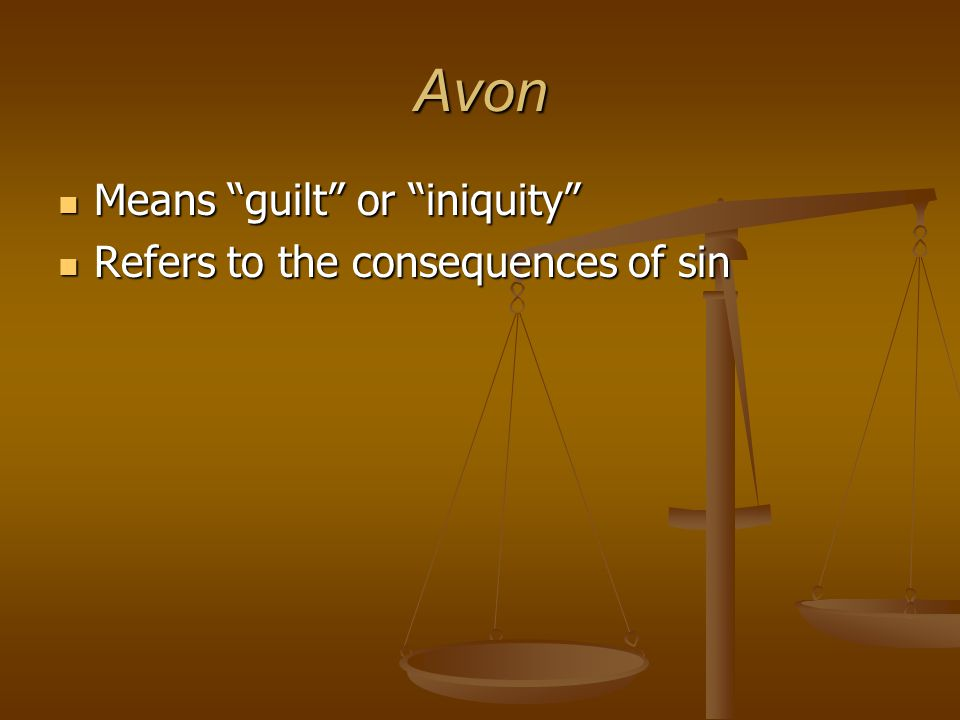 Avon Means guilt or iniquity Refers to the consequences of sin