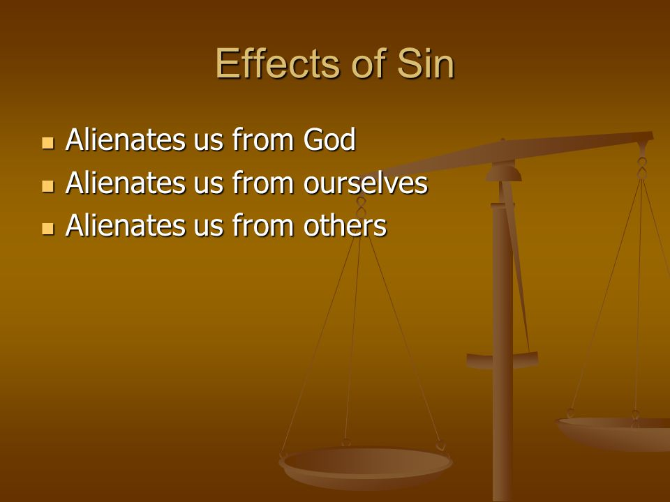 Effects of Sin Alienates us from God Alienates us from ourselves