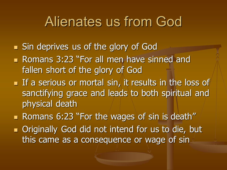 Alienates us from God Sin deprives us of the glory of God