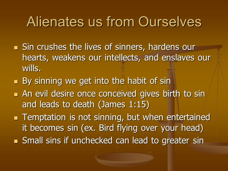 Alienates us from Ourselves