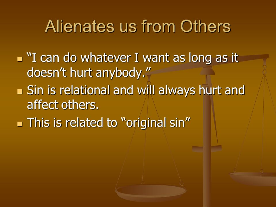 Alienates us from Others