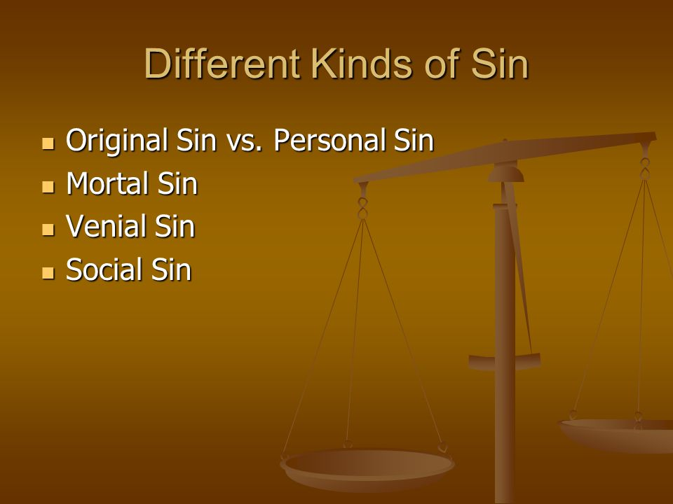 Different Kinds of Sin Original Sin vs. Personal Sin Mortal Sin