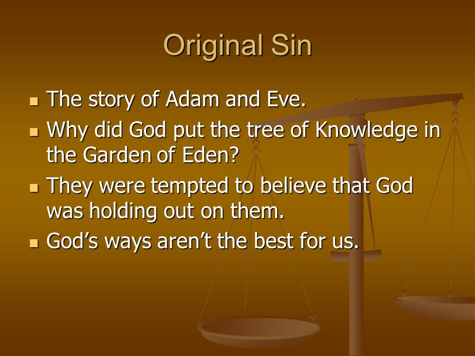 Original Sin The story of Adam and Eve.