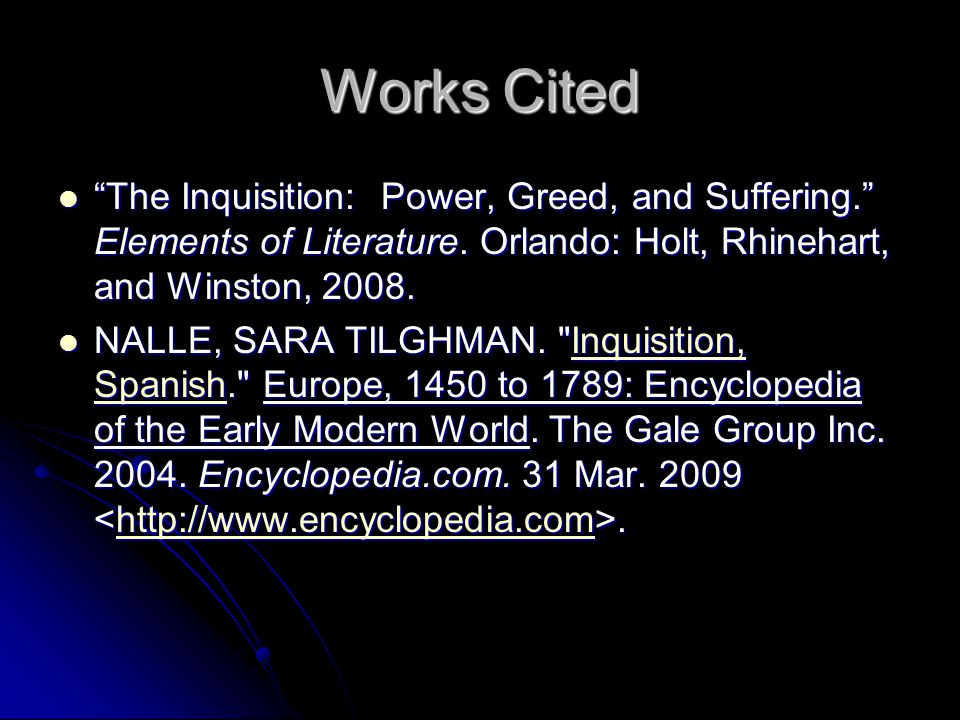 Works Cited The Inquisition: Power, Greed, and Suffering. Elements of Literature. Orlando: Holt, Rhinehart, and Winston, 2008.