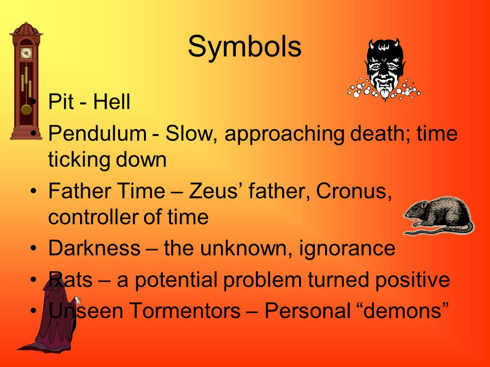 Symbols Pit - Hell. Pendulum - Slow, approaching death; time ticking down. Father Time – Zeus' father, Cronus, controller of time.