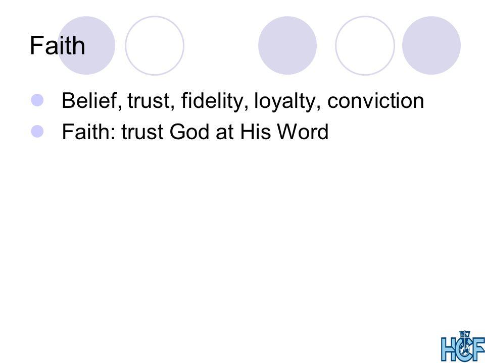 Faith Belief, trust, fidelity, loyalty, conviction