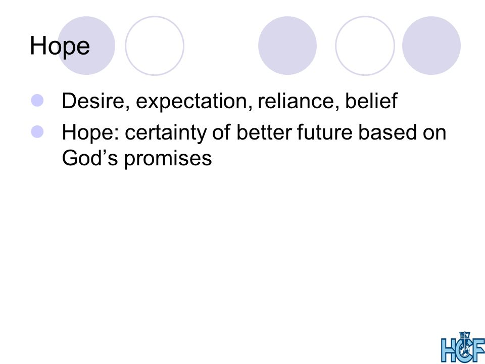 Hope Desire, expectation, reliance, belief