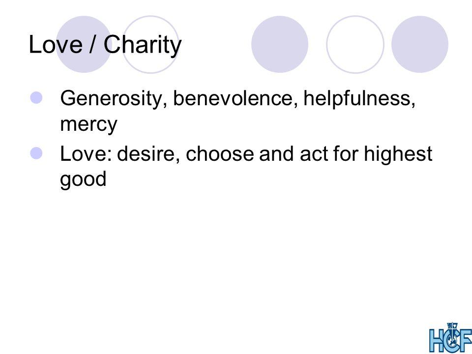 Love / Charity Generosity, benevolence, helpfulness, mercy